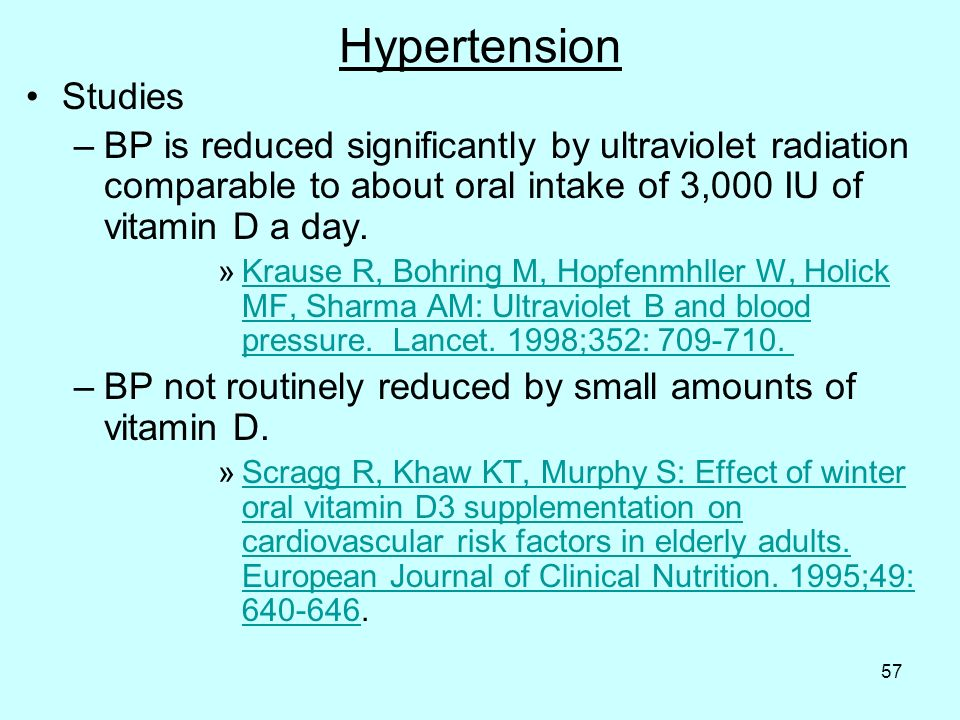 57 Hypertension Studies –BP is reduced significantly by ultraviolet radiation comparable to about oral intake of 3,000 IU of vitamin D a day.