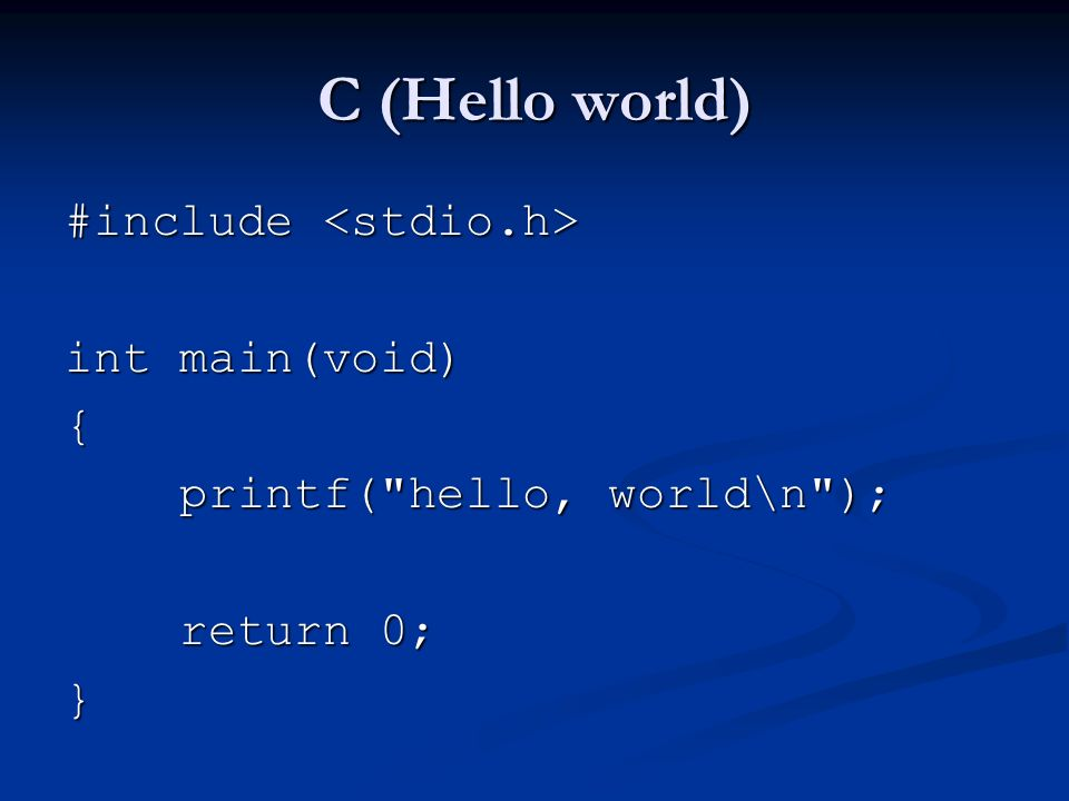 C (Hello world) #include #include int main(void) { printf( hello, world\n ); printf( hello, world\n ); return 0; return 0;}