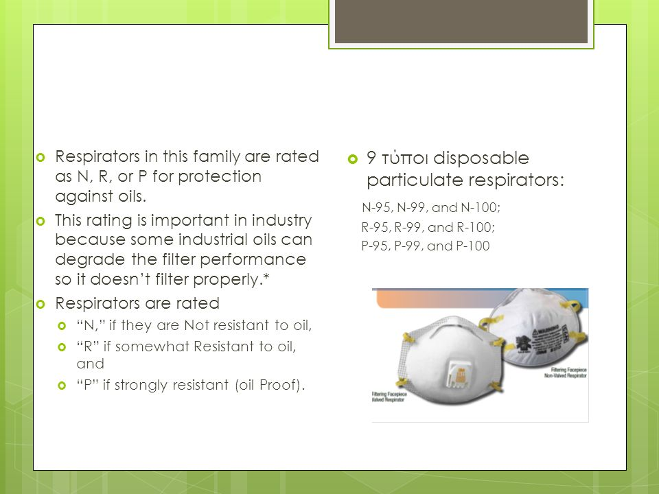  Respirators in this family are rated as N, R, or P for protection against oils.