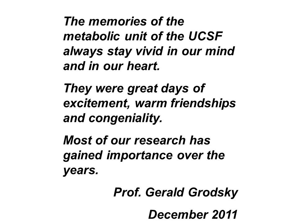 The memories of the metabolic unit of the UCSF always stay vivid in our mind and in our heart.