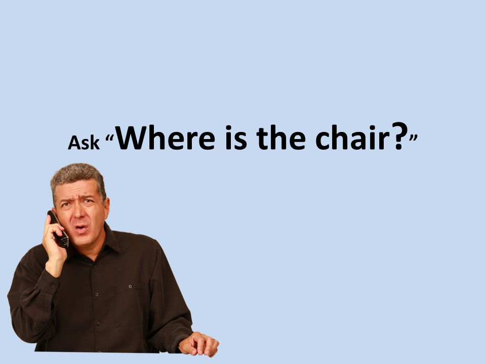 Ask Where is the chair