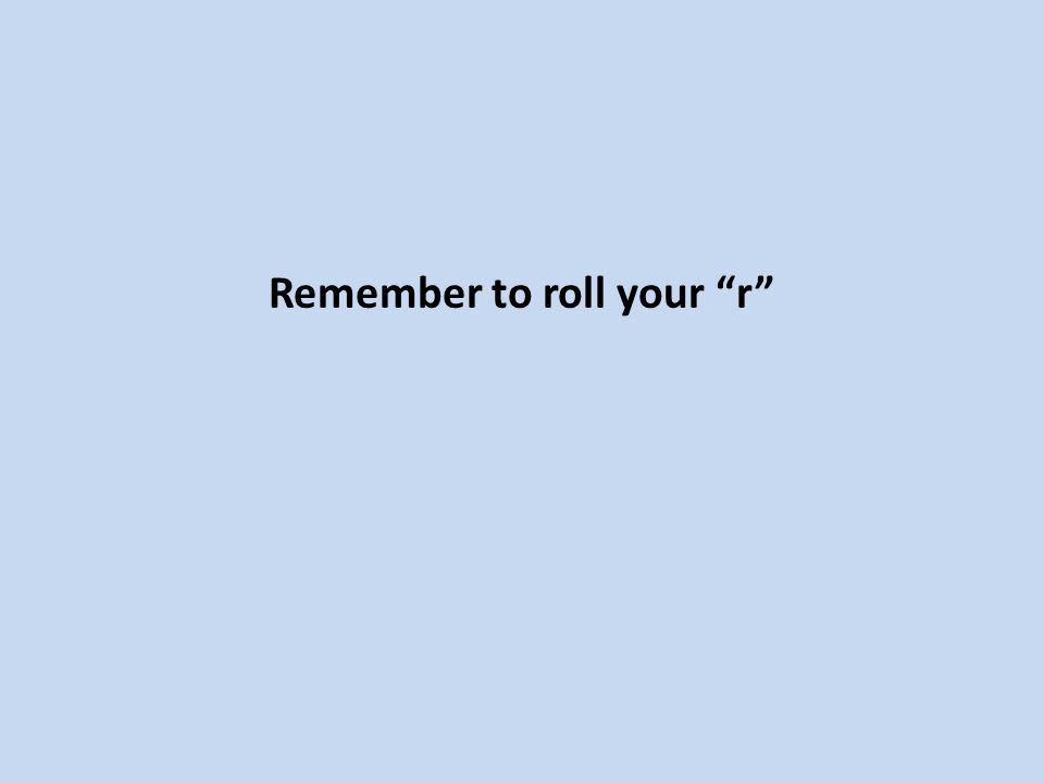 Remember to roll your r