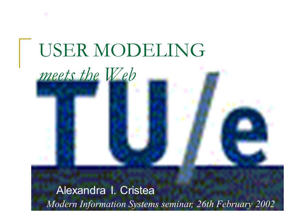 USER MODELING meets the Web Alexandra I.
