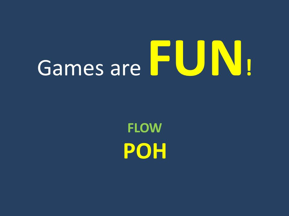 Games are FUN ! FLOW ΡΟΗ