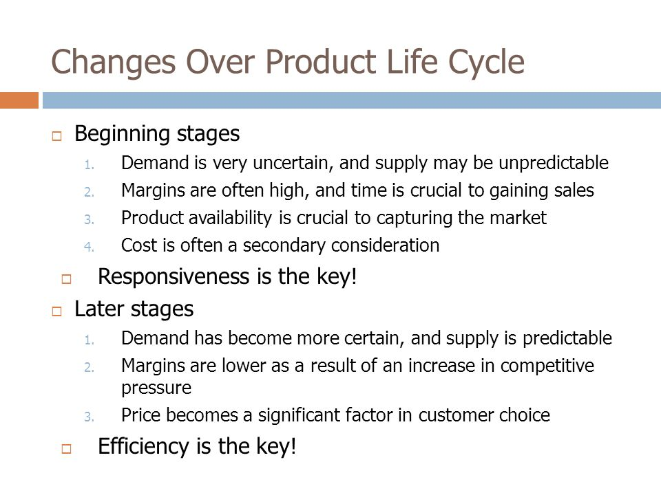 Changes Over Product Life Cycle  Beginning stages 1.