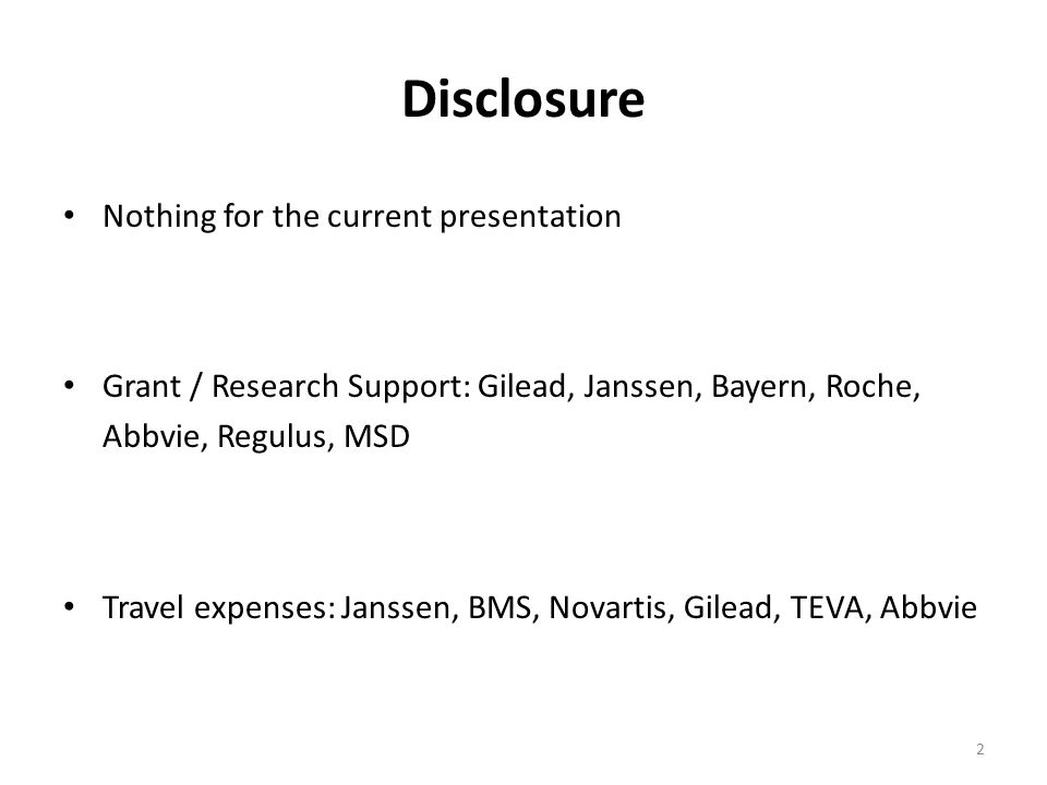 Disclosure Nothing for the current presentation Grant / Research Support: Gilead, Janssen, Bayern, Roche, Abbvie, Regulus, MSD Travel expenses: Janssen, BMS, Novartis, Gilead, TEVA, Abbvie 2