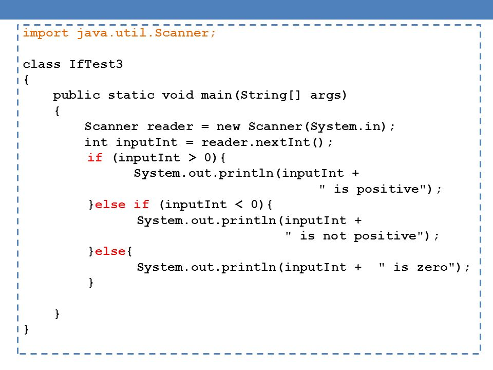 import java.util.Scanner; class IfTest3 { public static void main(String[] args) { Scanner reader = new Scanner(System.in); int inputInt = reader.nextInt(); if (inputInt > 0){ System.out.println(inputInt + is positive ); }else if (inputInt < 0){ System.out.println(inputInt + is not positive ); }else{ System.out.println(inputInt + is zero ); }