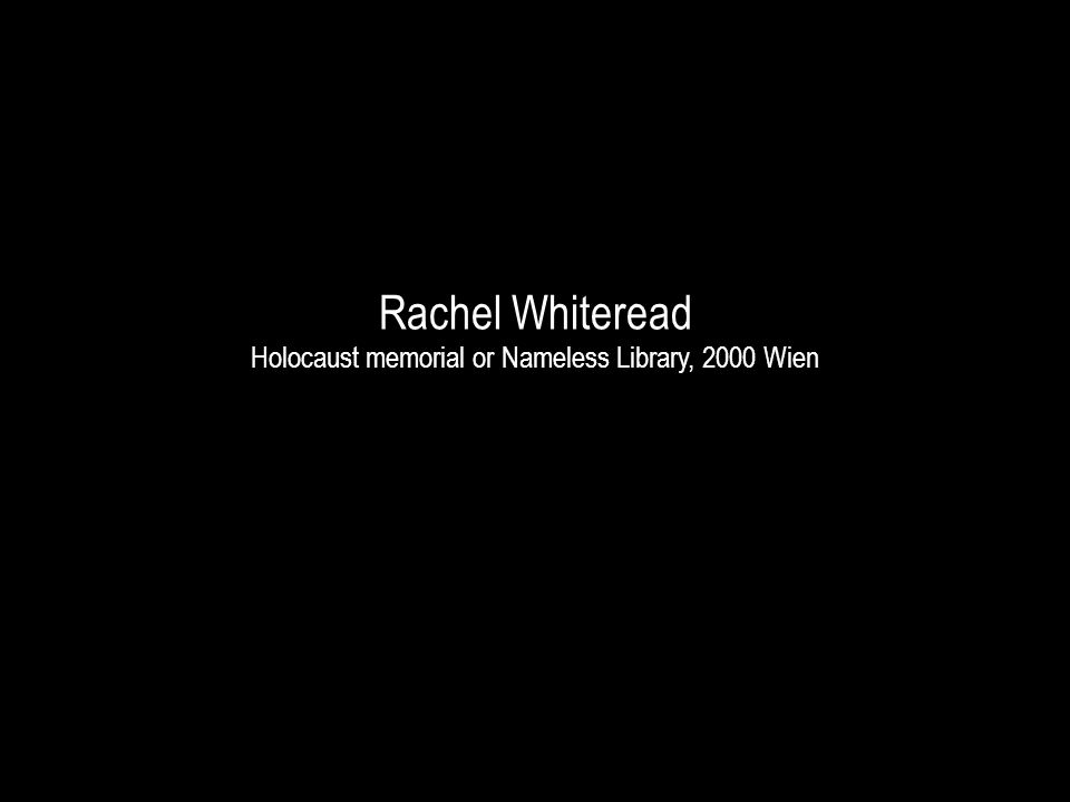 Rachel Whiteread Holocaust memorial or Nameless Library, 2000 Wien