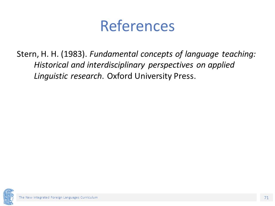 71 The New Integrated Foreign Languages Curriculum References Stern, H.