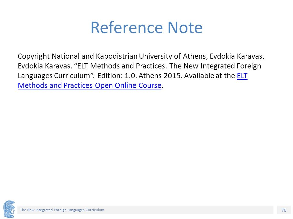 76 The New Integrated Foreign Languages Curriculum Reference Note Copyright National and Kapodistrian University of Athens, Evdokia Karavas.