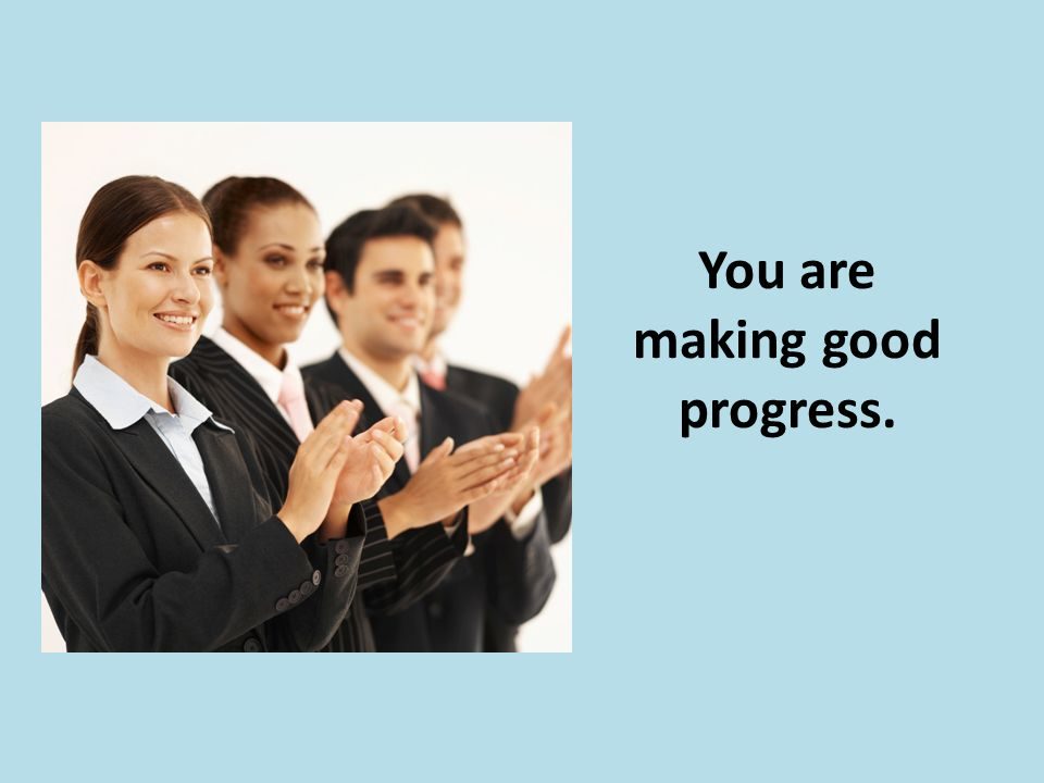 You are making good progress.