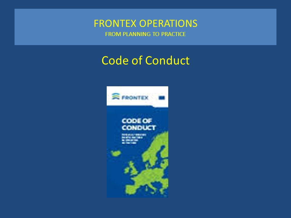 FRONTEX OPERATIONS FROM PLANNING TO PRACTICE Code of Conduct