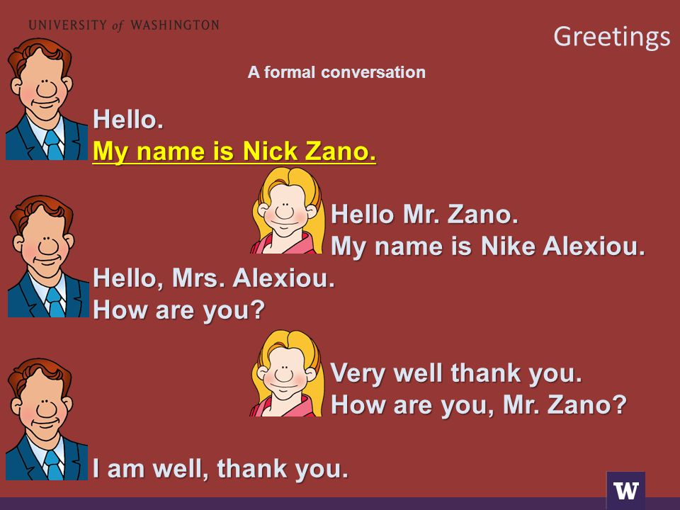 A formal conversation Hello. My name is Nick Zano.
