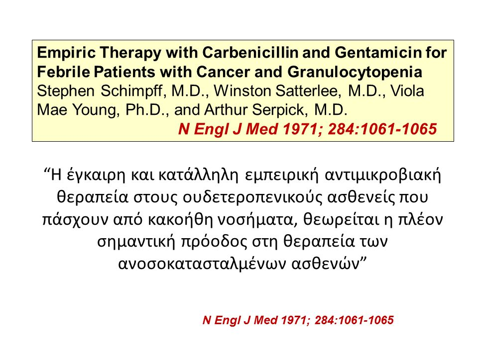 Empiric Therapy with Carbenicillin and Gentamicin for Febrile Patients with Cancer and Granulocytopenia Stephen Schimpff, M.D., Winston Satterlee, M.D., Viola Mae Young, Ph.D., and Arthur Serpick, M.D.