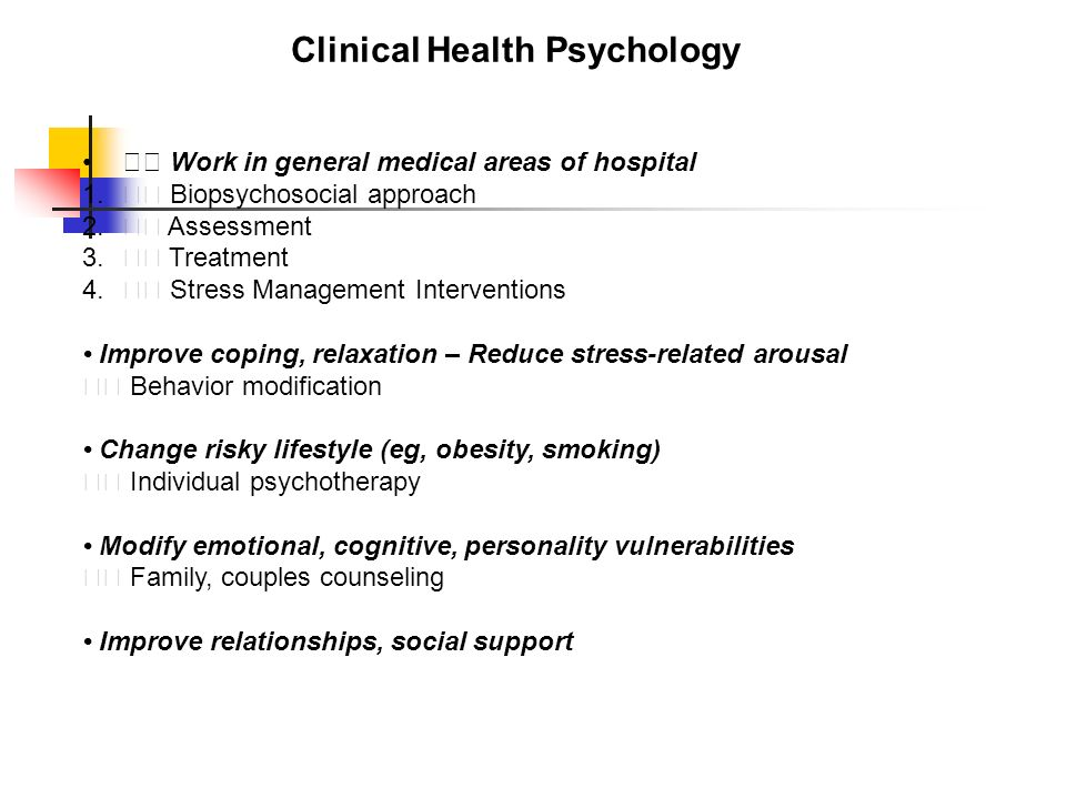 Clinical Health Psychology Work in general medical areas of hospital 1.