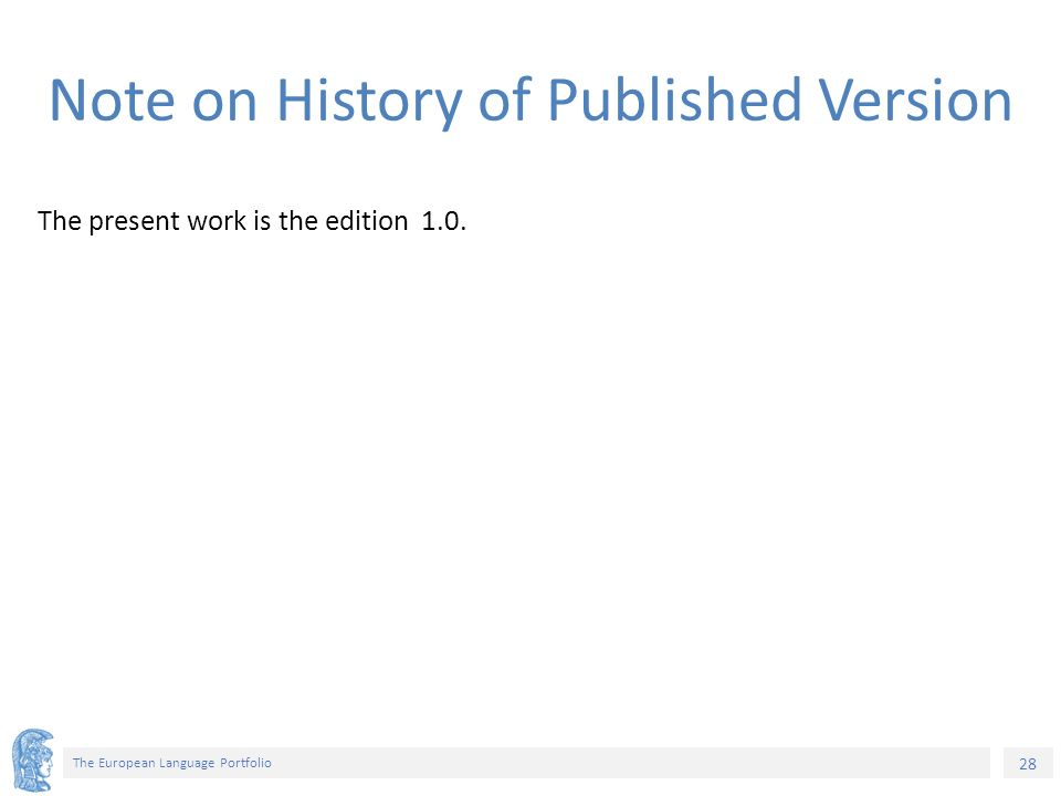 28 The European Language Portfolio Note on History of Published Version The present work is the edition 1.0.
