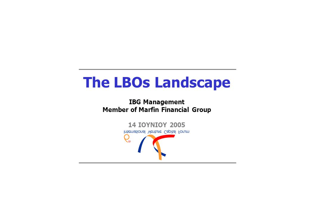 The LBOs Landscape IBG Management Member of Marfin Financial Group 14 ΙΟΥΝΙΟΥ 2005