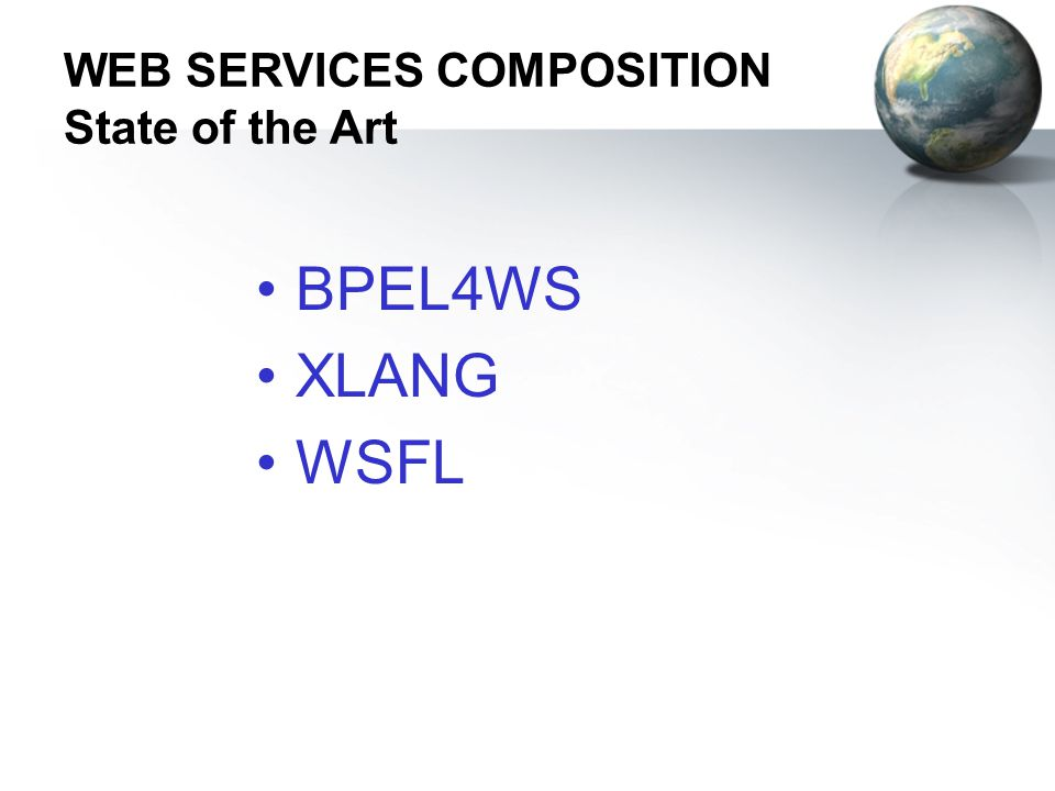 WEB SERVICES COMPOSITION State of the Art •BPEL4WS •XLANG •WSFL