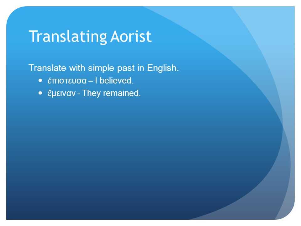 Translating Aorist Translate with simple past in English.