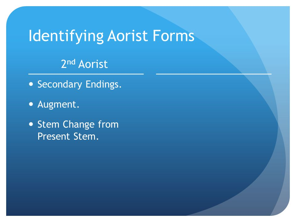 Identifying Aorist Forms 2 nd Aorist  Secondary Endings.