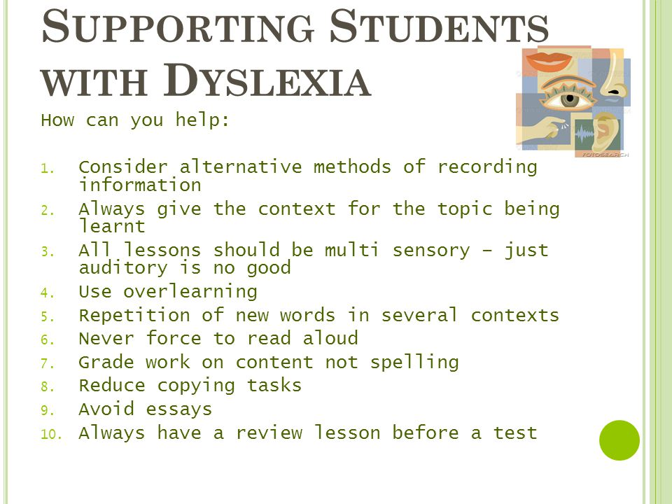 S UPPORTING S TUDENTS WITH D YSLEXIA How can you help: 1.