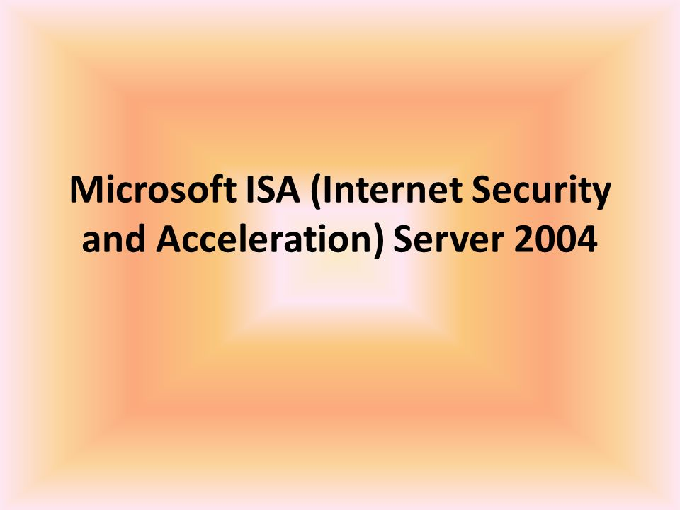 Microsoft ISA (Internet Security and Acceleration) Server 2004