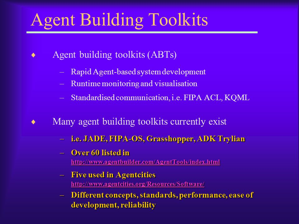 Agent Building Toolkits  Agent building toolkits (ABTs) –Rapid Agent-based system development –Runtime monitoring and visualisation –Standardised communication, i.e.