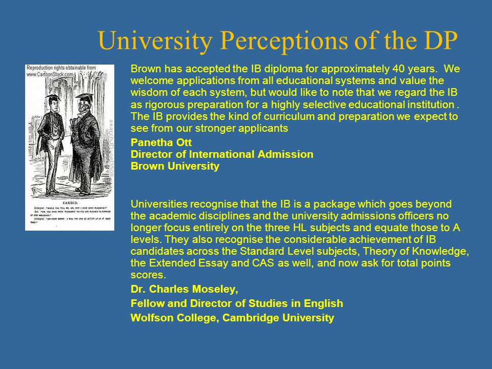 University Perceptions of the DP Brown has accepted the IB diploma for approximately 40 years.