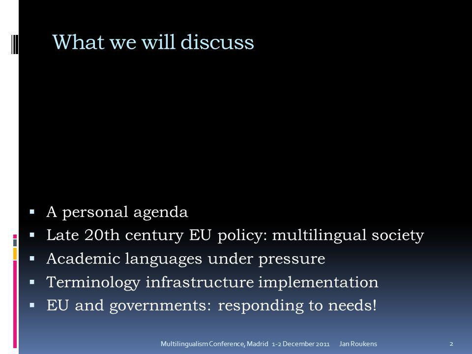What we will discuss  A personal agenda  Late 20th century EU policy: multilingual society  Academic languages under pressure  Terminology infrastructure implementation  EU and governments: responding to needs.