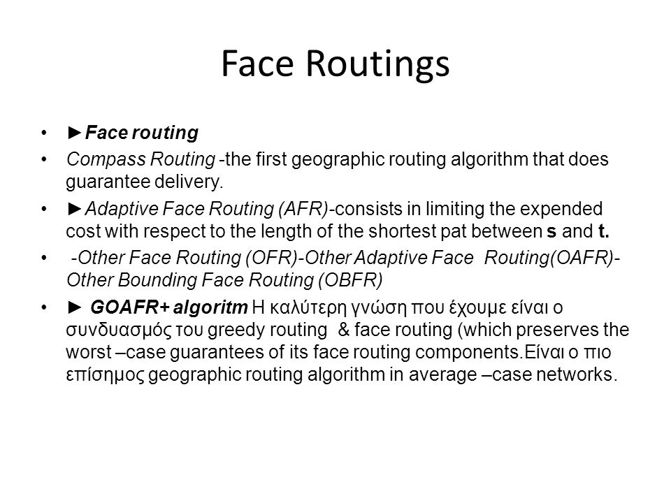 Face Routings •►Face routing •Compass Routing -the first geographic routing algorithm that does guarantee delivery.