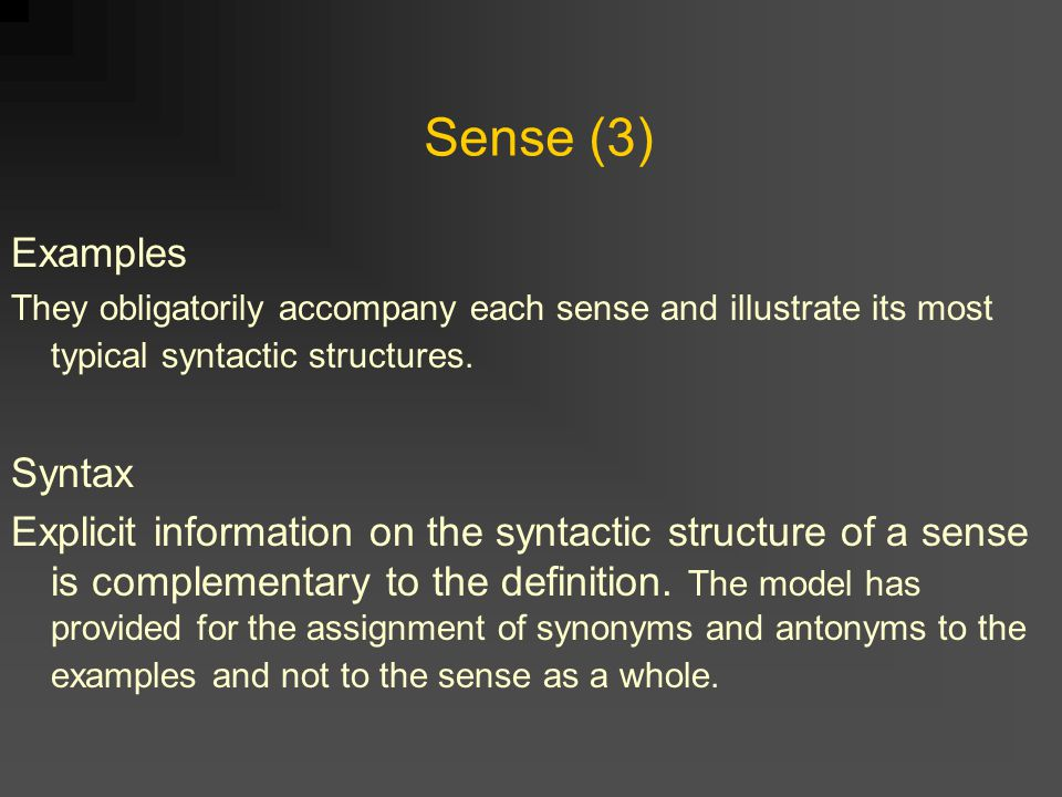 Sense (3) Examples They obligatorily accompany each sense and illustrate its most typical syntactic structures.