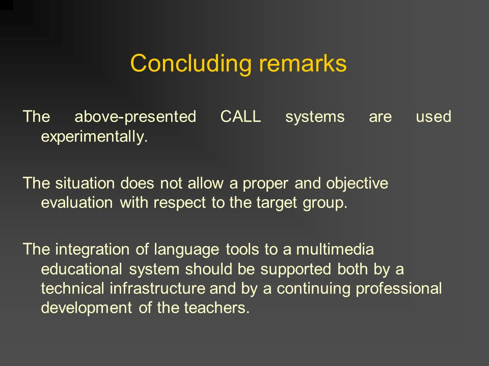 Concluding remarks The above-presented CALL systems are used experimentally.