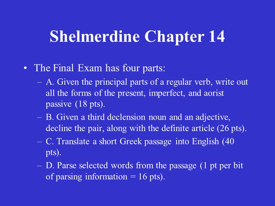Shelmerdine Chapter 14 The Final Exam has four parts: –A.