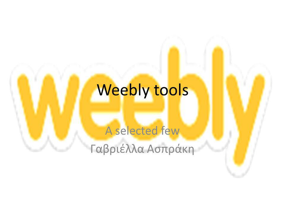 Weebly tools A selected few Γαβριέλλα Ασπράκη