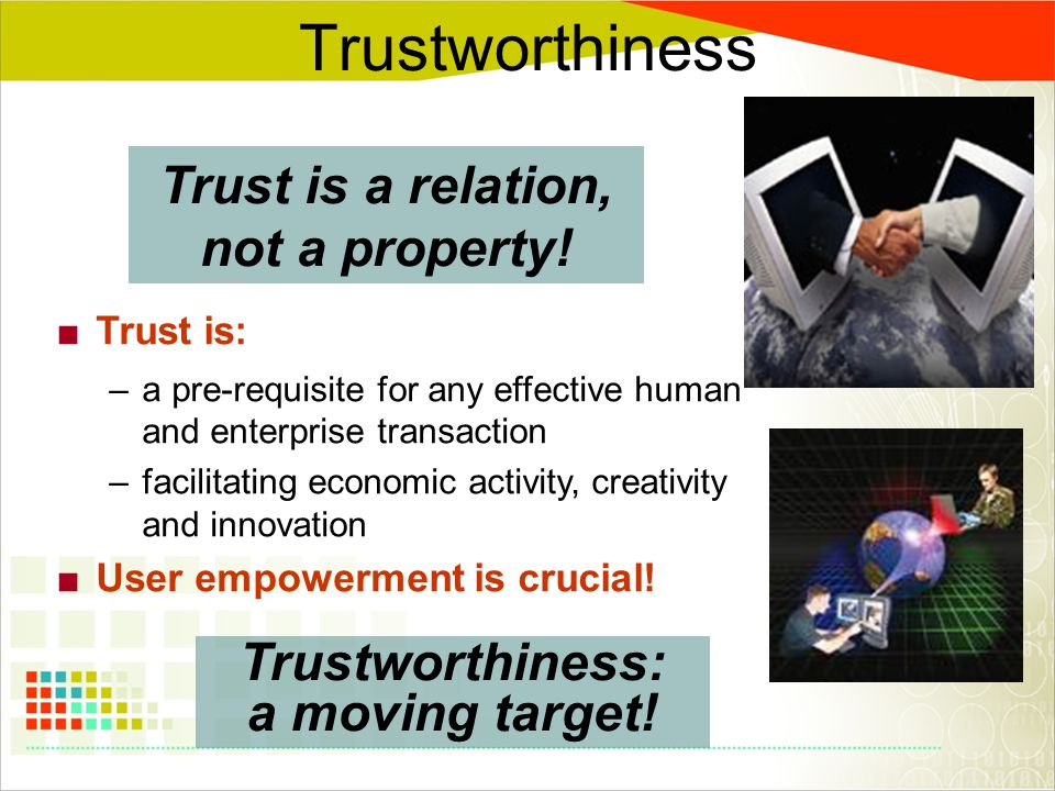 Trustworthiness Trust is a relation, not a property.