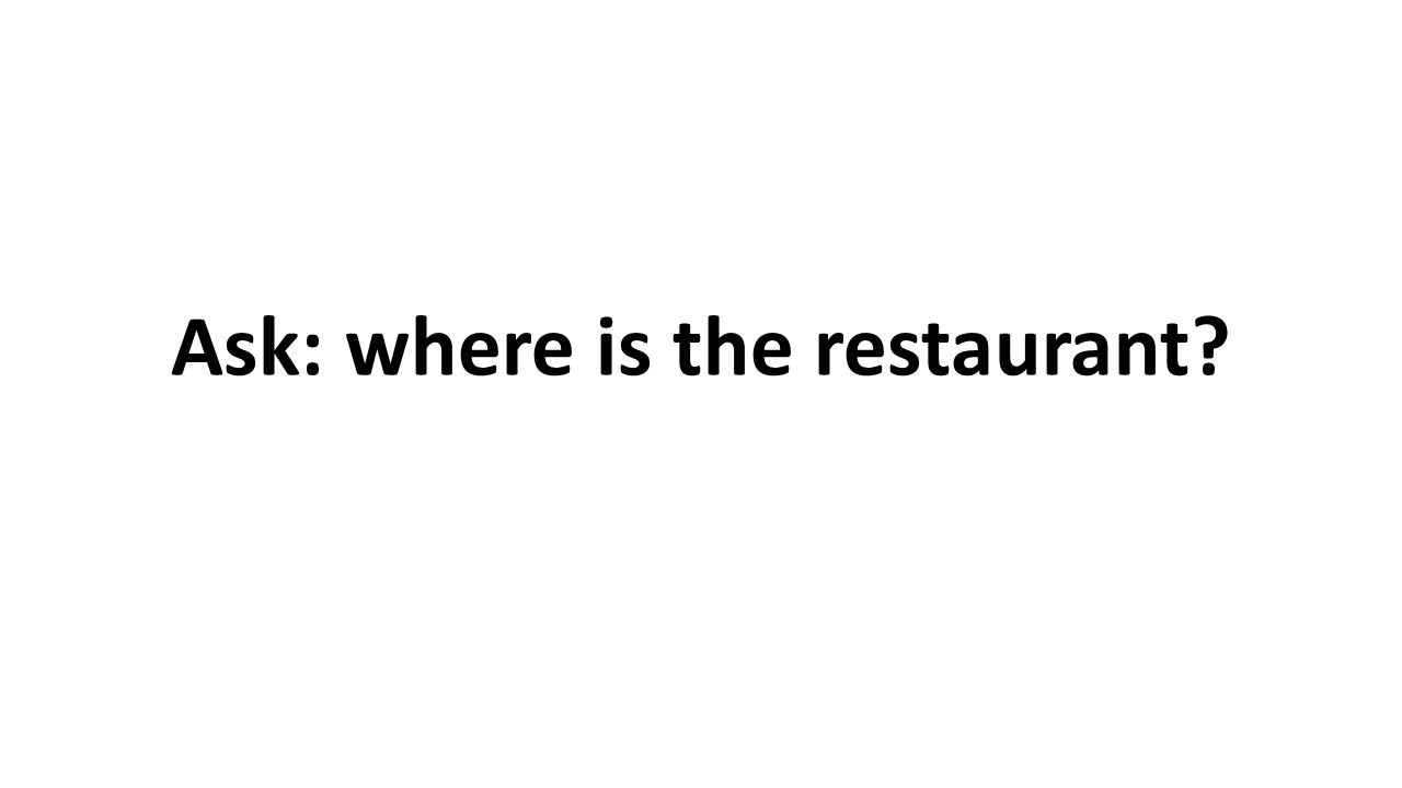 Ask: where is the restaurant