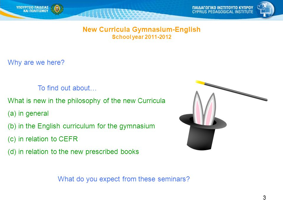 3 New Curricula Gymnasium-English School year 2011-2012 Why are we here.