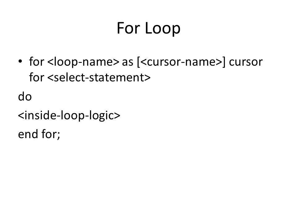 For Loop for as [ ] cursor for do end for;