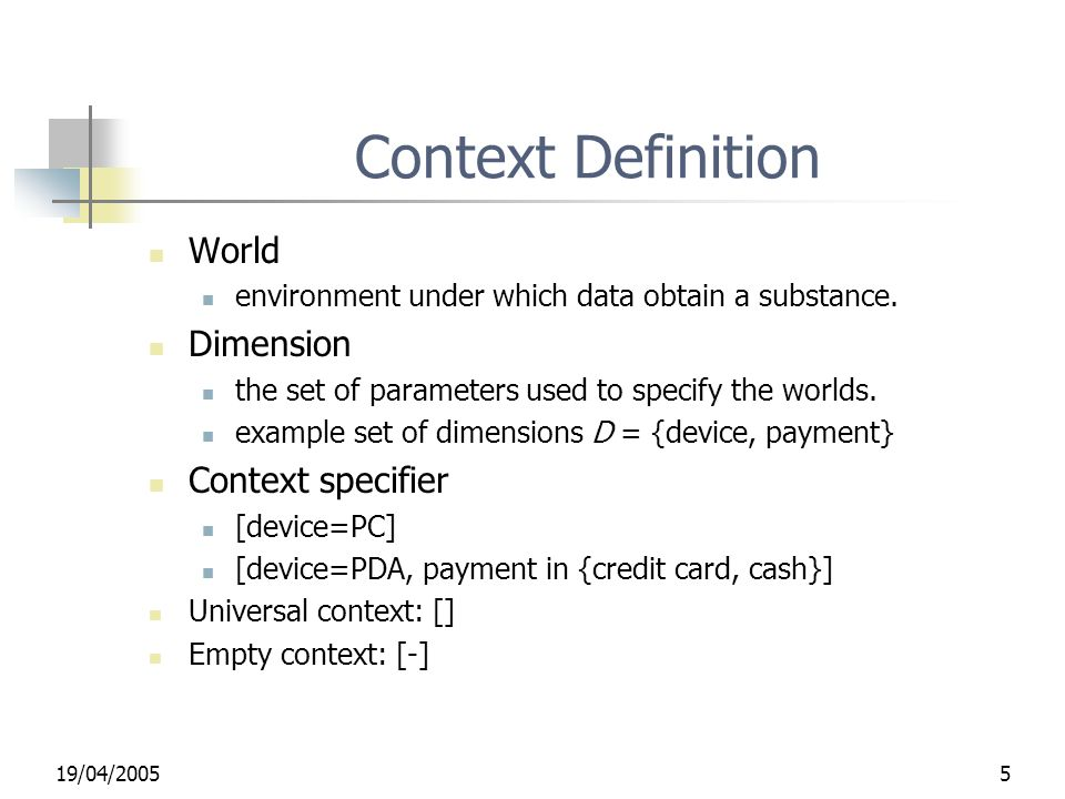 19/04/20055 Context Definition World environment under which data obtain a substance.