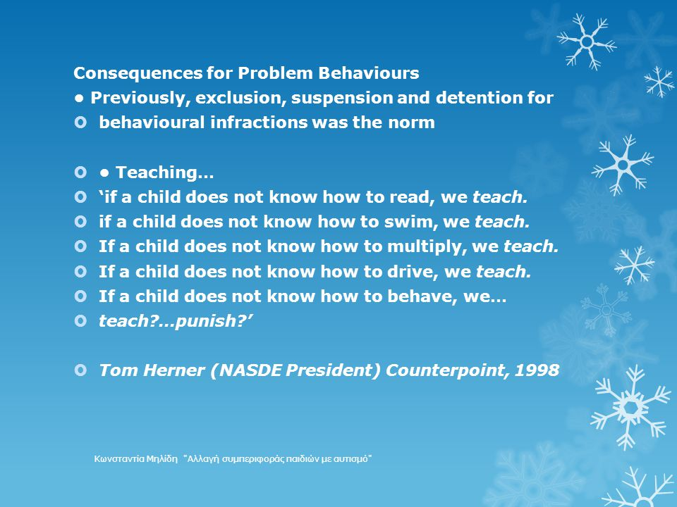 Consequences for Problem Behaviours Previously, exclusion, suspension and detention for  behavioural infractions was the norm  Teaching…  'if a child does not know how to read, we teach.