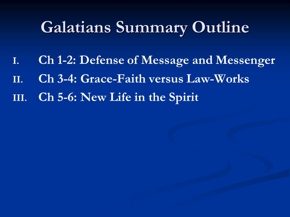 Galatians Summary Outline I. I. Ch 1-2: Defense of Message and Messenger II.