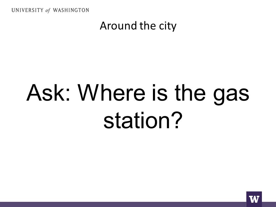Around the city Ask: Where is the gas station