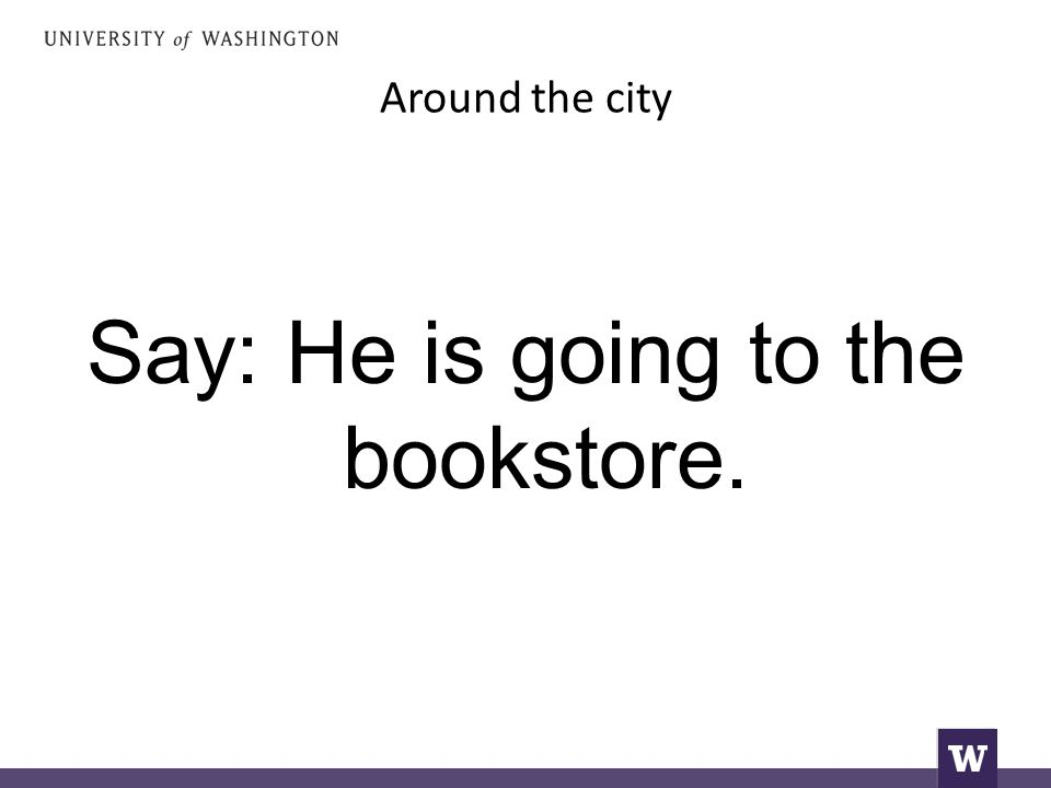 Around the city Say: He is going to the bookstore.