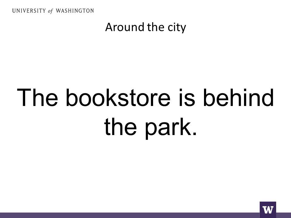 Around the city The bookstore is behind the park.