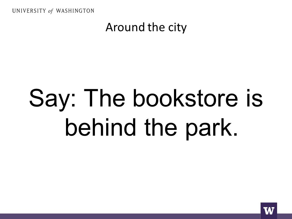 Around the city Say: The bookstore is behind the park.