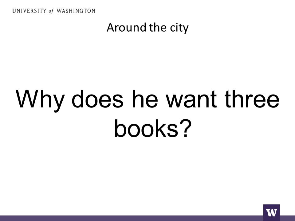 Around the city Why does he want three books
