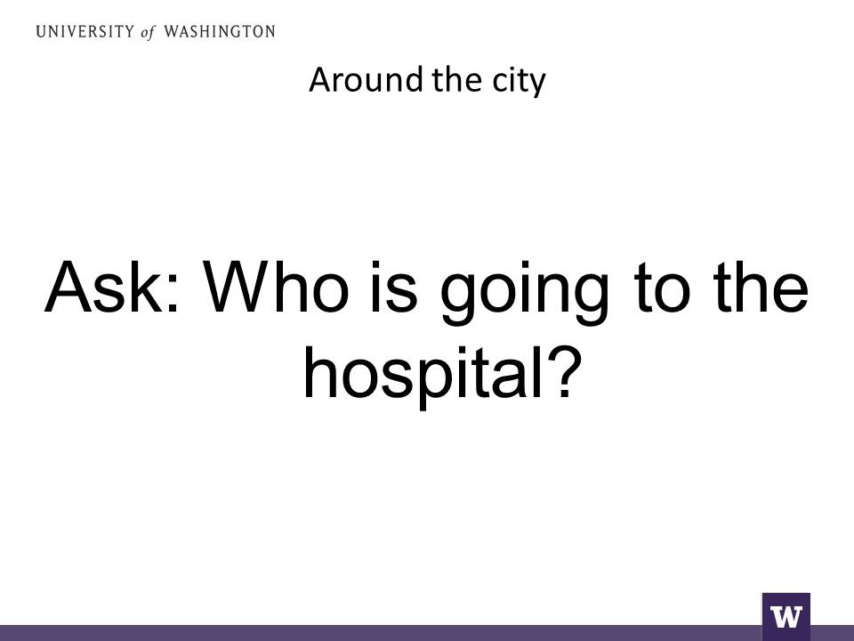 Around the city Ask: Who is going to the hospital