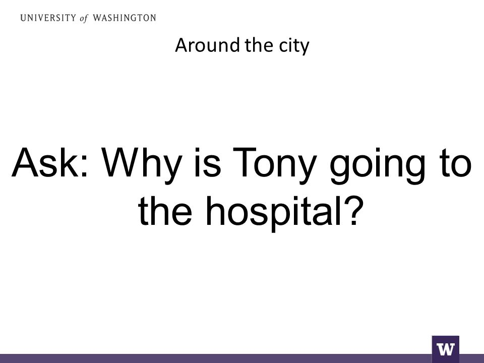 Around the city Ask: Why is Tony going to the hospital