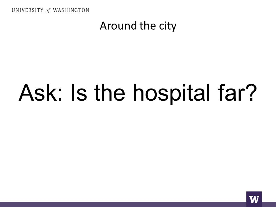 Around the city Ask: Is the hospital far
