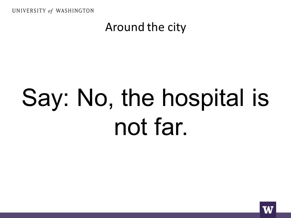 Around the city Say: No, the hospital is not far.